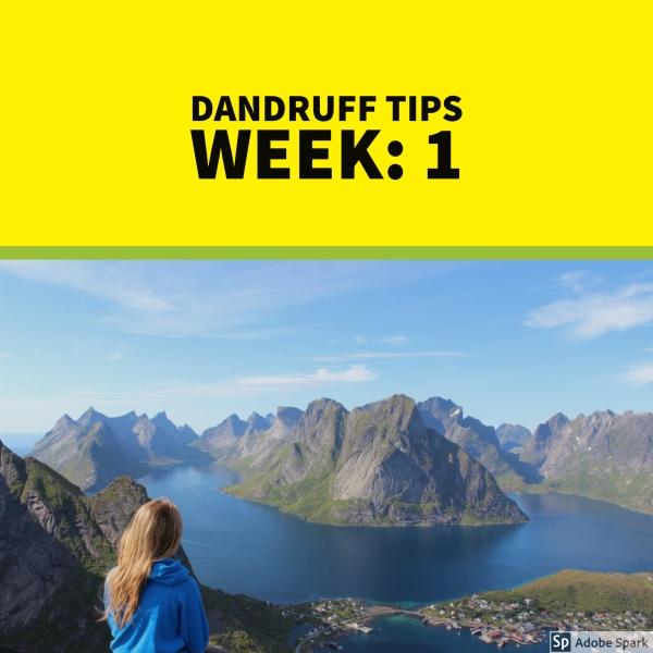 Dandruff tips for week 1